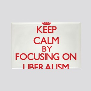 Keep Calm by focusing on Liberalism Magnets