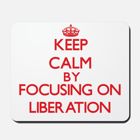 Keep Calm by focusing on Liberation Mousepad