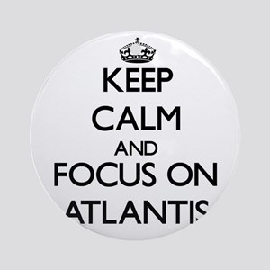 Keep Calm by focusing on Atlantis Ornament (Round)