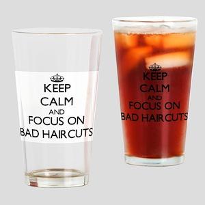 Keep Calm by focusing on Bad Haircu Drinking Glass