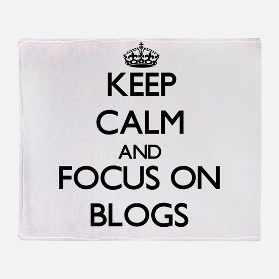 Keep Calm by focusing on Blogs Throw Blanket
