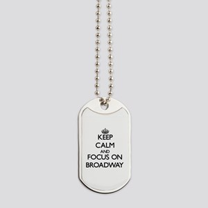 Keep Calm by focusing on Broadway Dog Tags