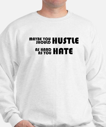 Hustle As Hard As You Hate Sweatshirt