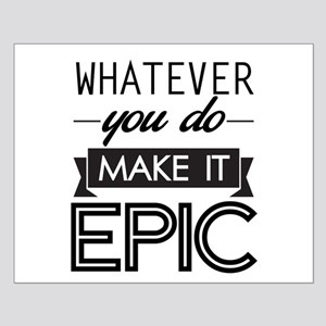 Whatever You Do Make It Epic Posters