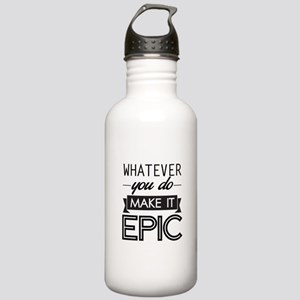 Whatever You Do Make It Epic Water Bottle