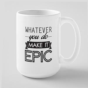 Whatever You Do Make It Epic Mugs