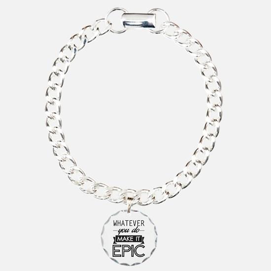 Whatever You Do Make It Epic Bracelet