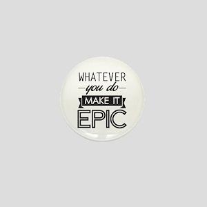 Whatever You Do Make It Epic Mini Button