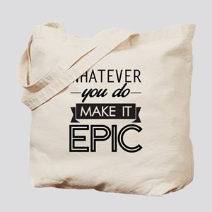 Whatever You Do Make It Epic Tote Bag