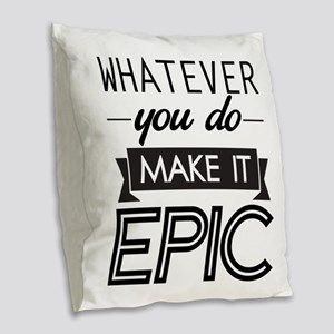 Whatever You Do Make It Epic Burlap Throw Pillow