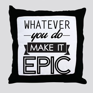 Whatever You Do Make It Epic Throw Pillow