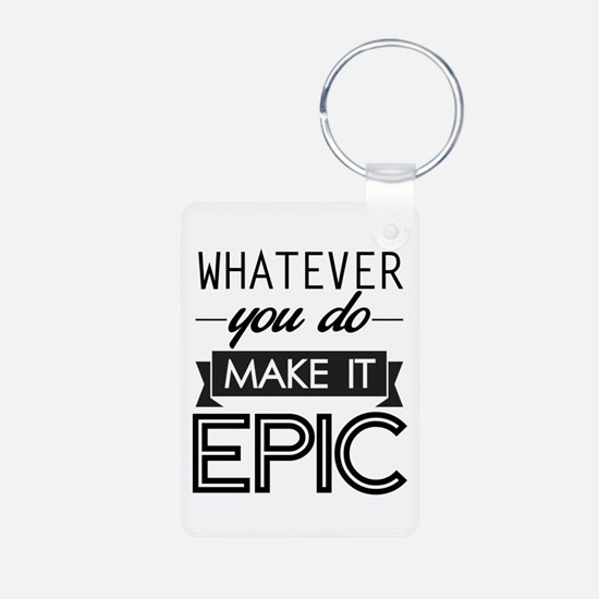 Whatever You Do Make It Epic Keychains