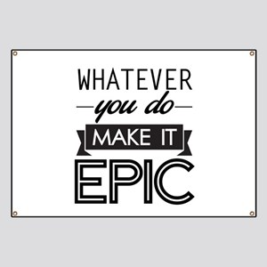 Whatever You Do Make It Epic Banner