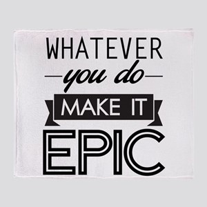 Whatever You Do Make It Epic Throw Blanket