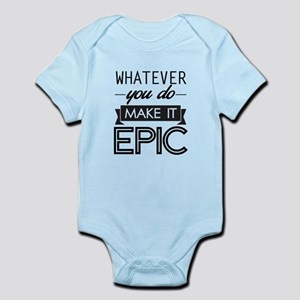 Whatever You Do Make It Epic Body Suit