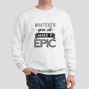 Whatever You Do Make It Epic Sweatshirt
