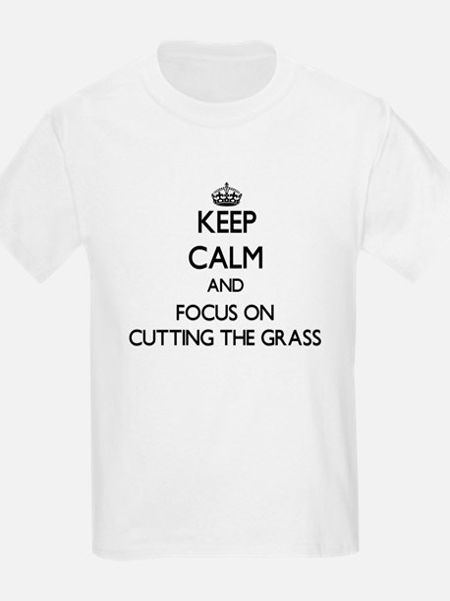 Keep Calm by focusing on Cutting The Grass T-Shirt