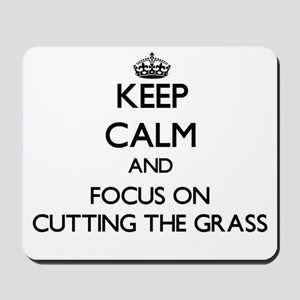 Keep Calm by focusing on Cutting The Gra Mousepad