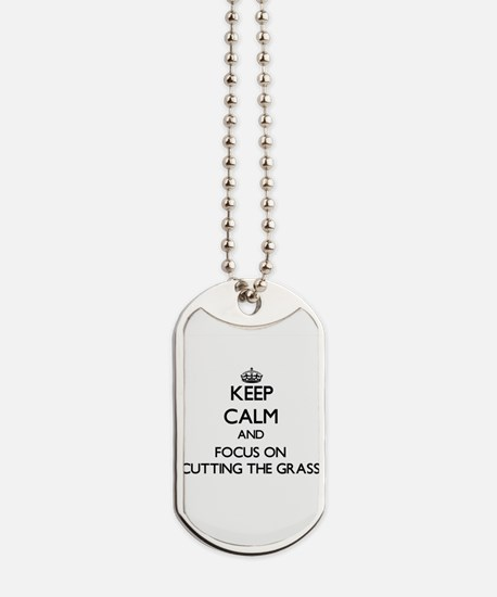 Keep Calm by focusing on Cutting The Gras Dog Tags