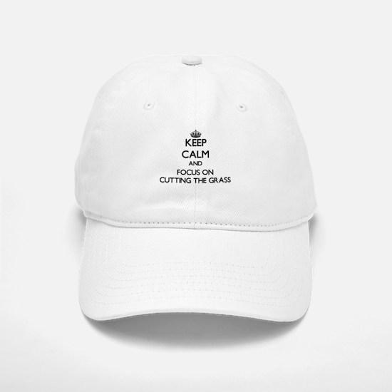 Keep Calm by focusing on Cutting The Grass Baseball Baseball Cap