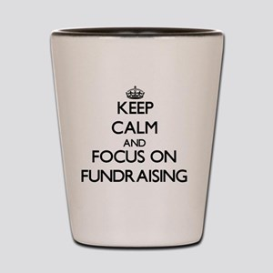 Keep Calm by focusing on Fundraising Shot Glass