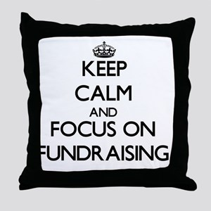 Keep Calm by focusing on Fundraising Throw Pillow