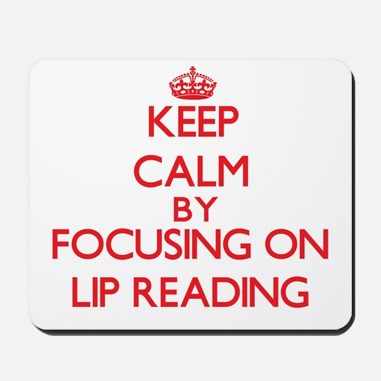 Keep Calm by focusing on Lip Reading Mousepad