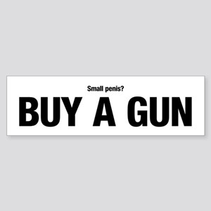 Small Penis, Buy A Gun Bumper Sticker