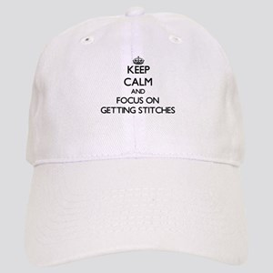 Keep Calm by focusing on Getting Stitches Cap