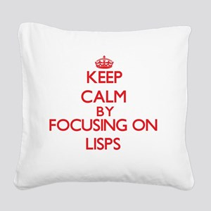 Keep Calm by focusing on Lisp Square Canvas Pillow