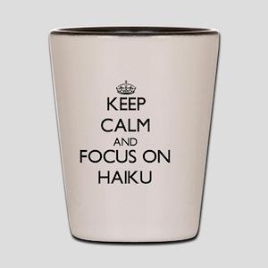 Keep Calm by focusing on Haiku Shot Glass