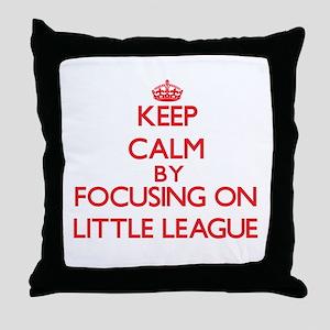 Keep Calm by focusing on Little Leagu Throw Pillow