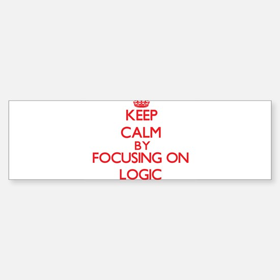 Keep Calm by focusing on Logic Bumper Bumper Bumper Sticker