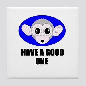 HAVE A GOOD ONE (MONKEY BUSINESS) Tile Coaster