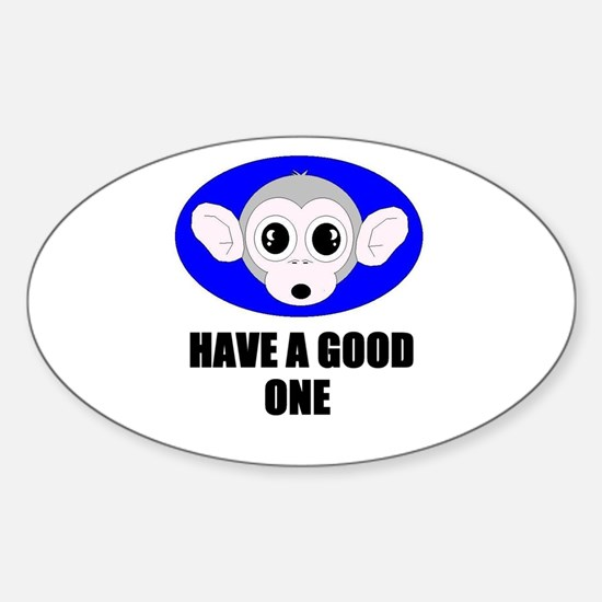 HAVE A GOOD ONE (MONKEY BUSINESS) Oval Decal