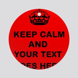 Keep calm and Your Text Ornament (Round)