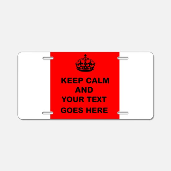 Keep calm and Your Text Aluminum License Plate