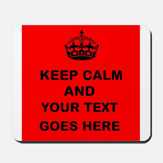 Keep calm and Your Text Mousepad