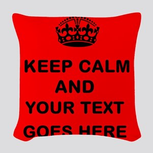 Keep calm and Your Text Woven Throw Pillow