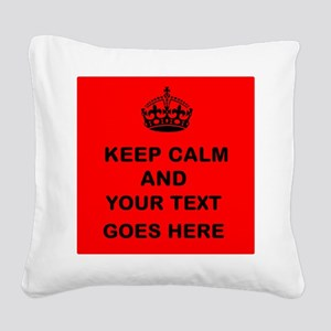 Keep calm and Your Text Square Canvas Pillow