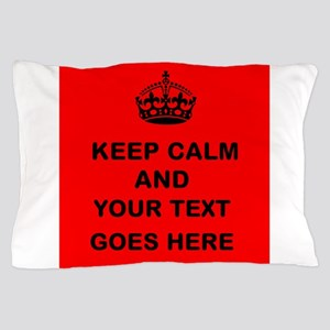 Keep calm and Your Text Pillow Case