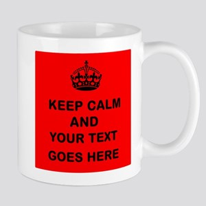 Keep calm and Your Text Mugs