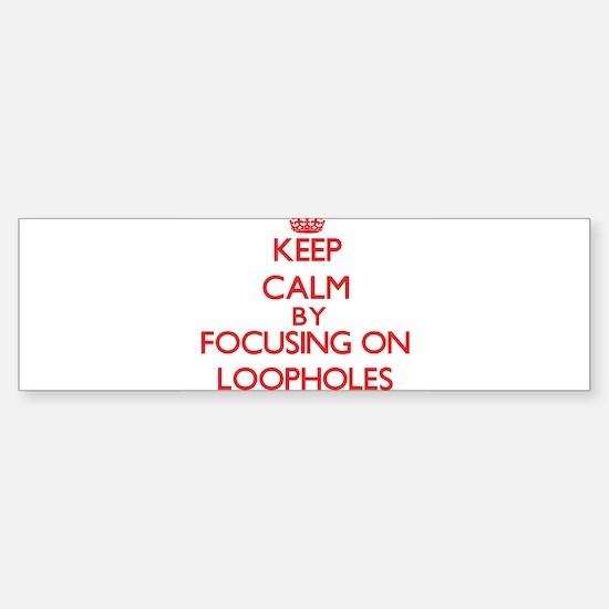 Keep Calm by focusing on Loopholes Bumper Car Car Sticker