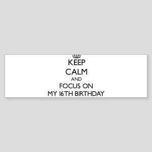 Keep Calm by focusing on My 16Th Bi Bumper Sticker