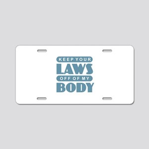 Laws Off My Body Aluminum License Plate