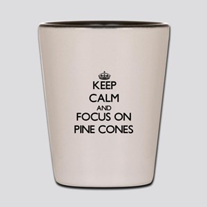 Keep Calm by focusing on Pine Cones Shot Glass