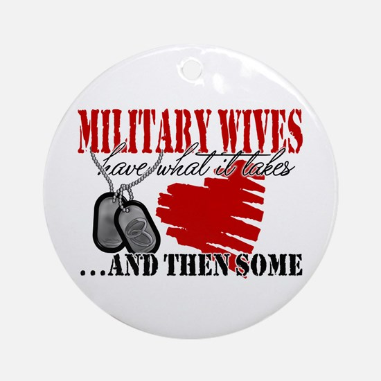 Military Wives Have What it T Ornament (Round)