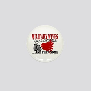 Military Wives Have What it T Mini Button