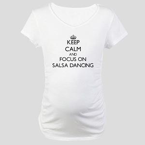 Keep Calm by focusing on Salsa D Maternity T-Shirt