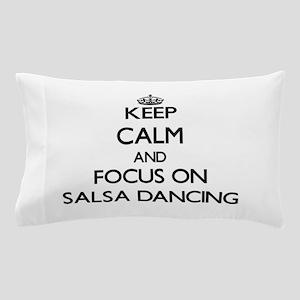 Keep Calm by focusing on Salsa Dancing Pillow Case